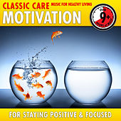 Motivation: Classic Care - Music for Healthy Living for Staying Positive & Focused by Various Artists