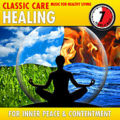 Healing: Classic Care - Music for Healthy Living for Inner Peace & Contentment by Various Artists