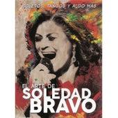 El Arte de Soledad Bravo. Boleros, Tangos y Algo Mas by Soledad Bravo