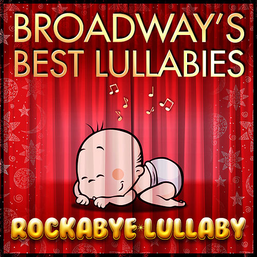 Broadway's Best Lullabies by Rockabye Lullaby