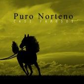 Puro Norteno Casi Famosos: El Chuma, Que Bonito Es el Amor, Contigo Hay Amor, Amigo Corazon by Various Artists