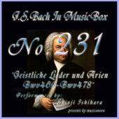 Bach in Musical Box 231 / Geistliche Lieder und Arien, BWV 469 - BWV 478 by Shinji Ishihara