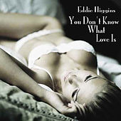 You Don't Know What Love Is by Eddie Higgins