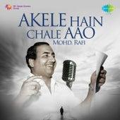 Akele Hain Chale Aao - Mohd. Rafi by Mohd. Rafi