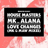 Love Changes (feat. Alana) (MK & MAW Mixes) by MK