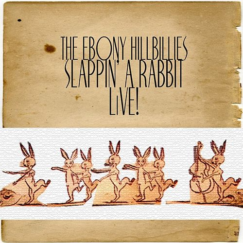 Slappin' a Rabbit by The Ebony Hillbillies