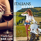 ITALIANS DO IT BETTER (Cocktail Bar Cafè We Like To Drink Italian!) by Various Artists