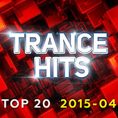 Trance Hits Top 20 - 2015-04 by Various Artists