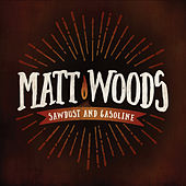 Sawdust and Gasoline by Matt Woods