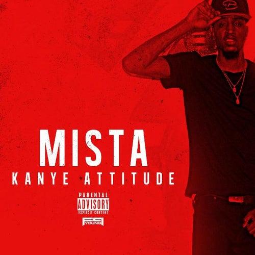 Kanye Attitude by Mista