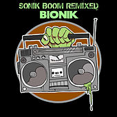 Sonik Boom Remixed by Bionik