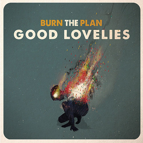 Burn the Plan by Good Lovelies