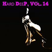 Hard Deep, Vol. 14 - Unique Journey into Deep House Music by Various Artists