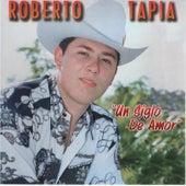 Un Siglo de Amor by Roberto Tapia