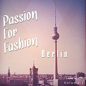 Passion for Fashion - Berlin, Vol. 1 (Finest Electronic Scene Beats) by Various Artists
