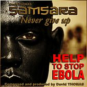 Samsara Never Give Up (Help to Stop Ebola) by David Thomas