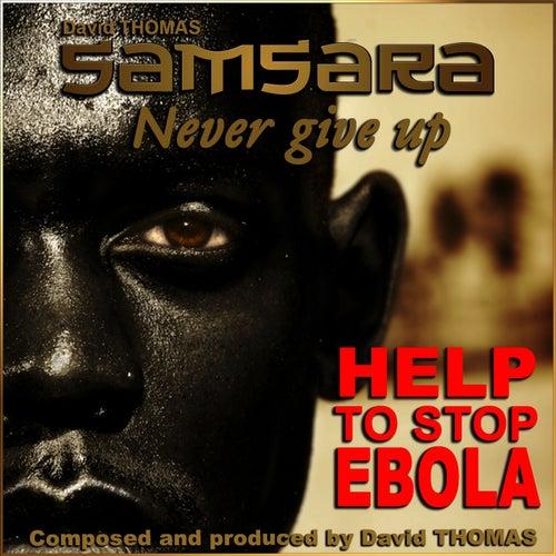 Samsara Never Give Up (Help to Stop Ebola) by David Thomas
