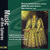 Music of the Spheres, English Consort Songs and Instrumental Music, 16th Century by Brisk Recorder Quartet