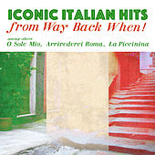 Iconic Italian Hits from Way Back When! by Various Artists