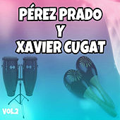 Pérez Prado y Xavier Cugat, Vol. 2 by Various Artists