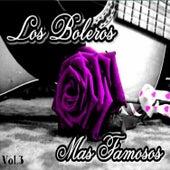 Los Boleros Más Famosos, Vol. 3 by Various Artists