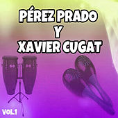 Pérez Prado y Xavier Cugat, Vol. 1 by Various Artists