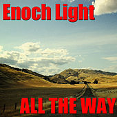 All The Way by Enoch Light
