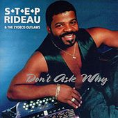 Dont Ask Why by Step Rideau & The Zydeco Outlaws