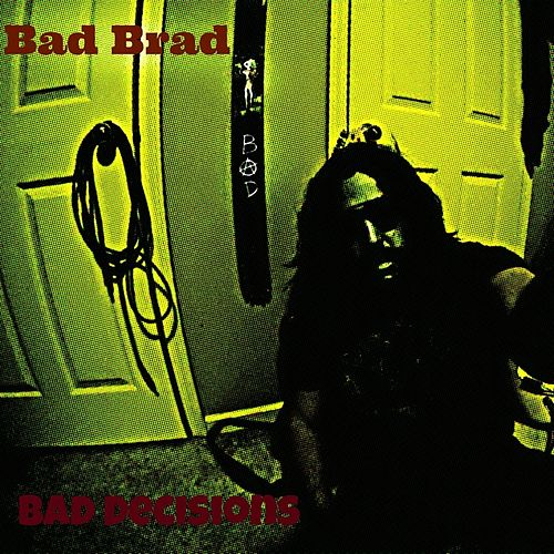 Bad Decisions by Bad Brad