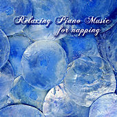 Relaxing Piano Music for Napping – Soothing Sounds by  Classical Music Composers, Relax and Rest, Calming Classical Music as Natural Sleep Aid by Relaxing Piano Music Consort