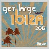 Get Large Ibiza 2012 (Unmixed Version) by Various Artists