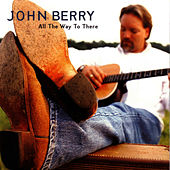 All The Way To There by John Berry