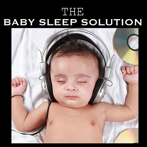 The Baby Sleep Solution Music - Classical Bedtime Songs and Piano Soundscapes for Deep Baby Sleep by Bedtime Songs Collective