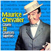 Maurice Chevalier Chante 32 Chansons Superbes by Maurice Chevalier