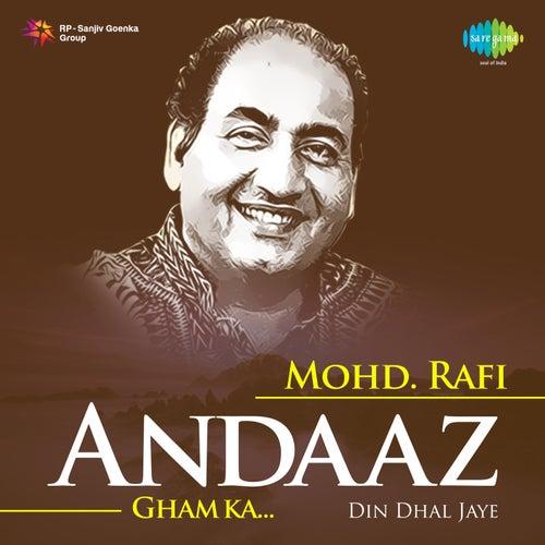 Andaaz Gham Ka: Din Dhal Jaye - Mohd. Rafi by Mohd. Rafi