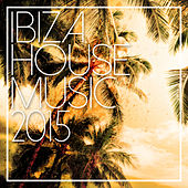 Ibiza House Music 2015 by Various Artists