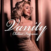 Vanity (Chillout Fragrance) by Various Artists