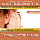 Listening (Listener Skills) by Binaural Beat Brainwave Subliminal Systems