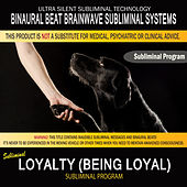 Loyalty (Being Loyal) by Binaural Beat Brainwave Subliminal Systems