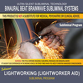 Lightworking (Lightworker Aid) by Binaural Beat Brainwave Subliminal Systems