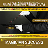 Magician Success by Binaural Beat Brainwave Subliminal Systems
