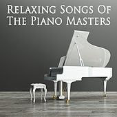 Relaxing Songs Of The Piano Masters by Various Artists