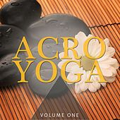 Acro Yoga, Vol. 1 (Finest Relaxation & Meditation Music) by Various Artists
