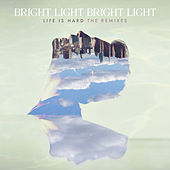Life Is Hard - The Remixes by Bright Light Bright Light