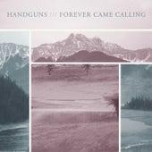 Handguns / Forever Came Calling Split by Handguns
