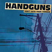 Don't Bite Your Tongue by Handguns