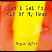 Can't Get You Out Of My Head by Megan Wyler