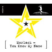 You Know My Name by Morlack
