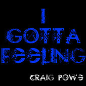 I Gotta Feeling - Single by Craig Powe