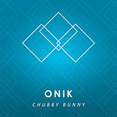 Chubby Bunny - Single by Onik